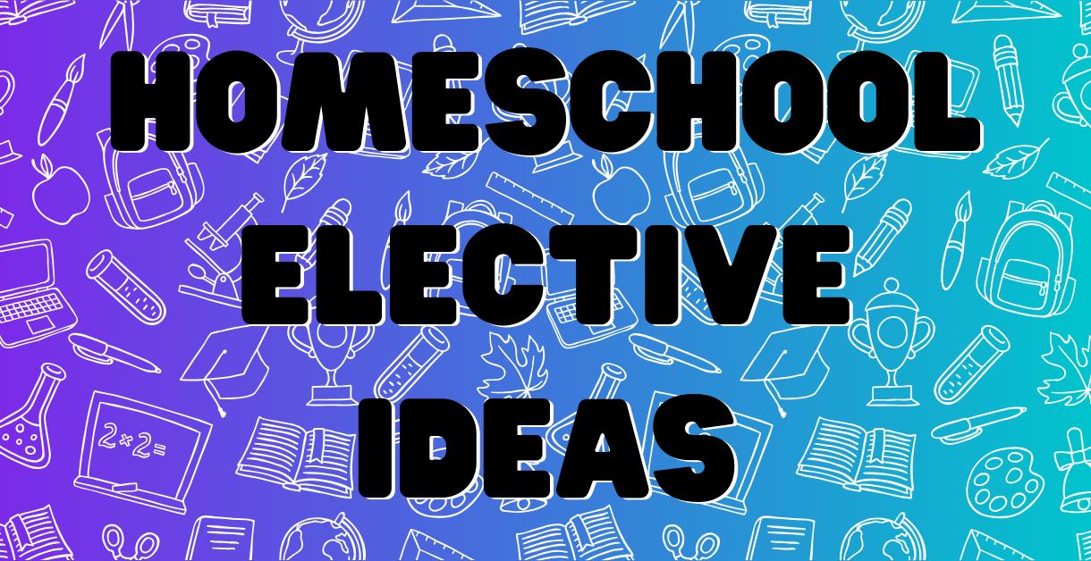Homeschool Electives 1220 X 628 v2