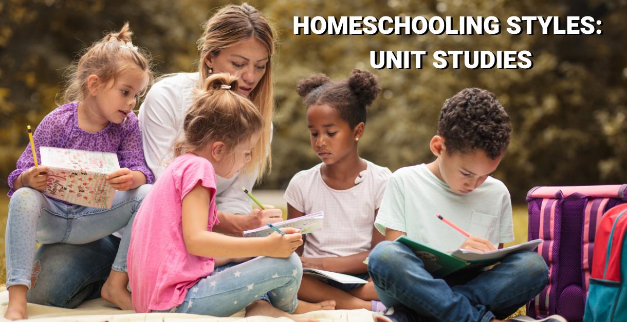 Homeschool Styles -Unit Studies 1220 X 628
