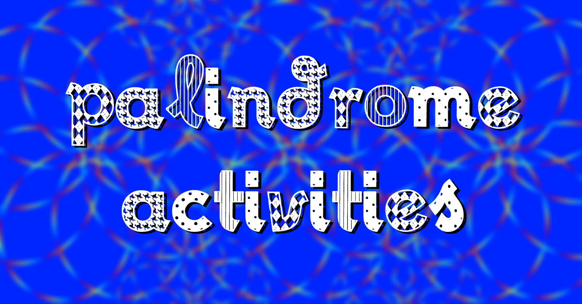 Palindrome Activities 1220X628